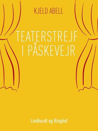 Kjeld Abell: Teaterstrejf i påskevejr
