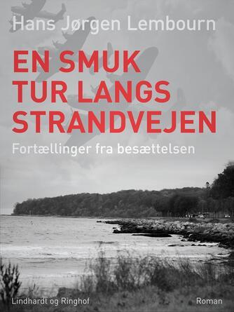 Hans Jørgen Lembourn: En smuk tur langs Strandvejen : fortællinger fra besættelsen : roman