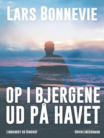 Lars Bonnevie: Op i bjergene - ud på havet : udviklingsroman