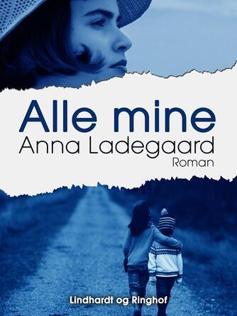 Anna Ladegaard: Alle mine : roman