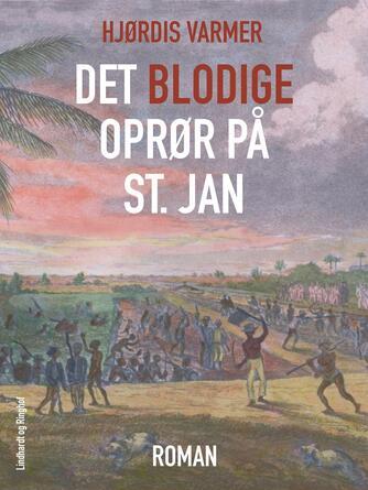 Hjørdis Varmer: Det blodige oprør på St. Jan : roman