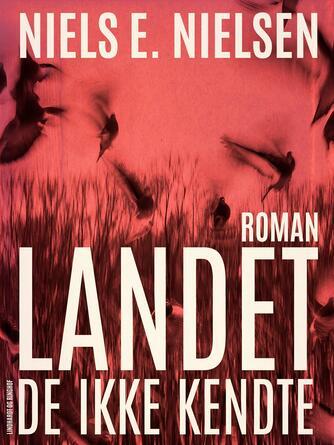 Niels E. Nielsen (f. 1924): Landet de ikke kendte : roman