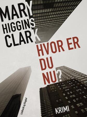 Mary Higgins Clark: Hvor er du nu? : krimi
