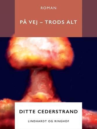 Ditte Cederstrand: På vej - trods alt : roman