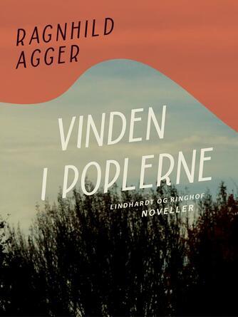 Ragnhild Agger: Vinden i poplerne : noveller