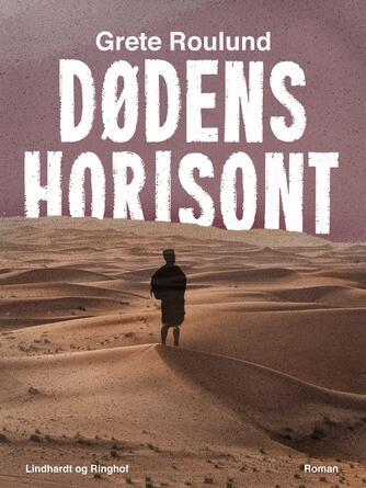 Grete Roulund: Dødens horisont : roman