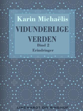 Karin Michaëlis: Vidunderlige verden : erindringer. Bind 2