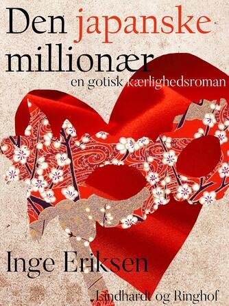 Inge Eriksen (f. 1935): Den japanske millionær : en gotisk kærlighedsroman