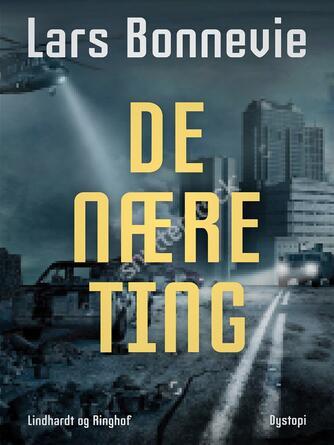 Lars Bonnevie: De nære ting : dystopi