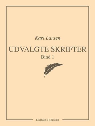 Karl Larsen (f. 1860): Udvalgte skrifter. Bind 1