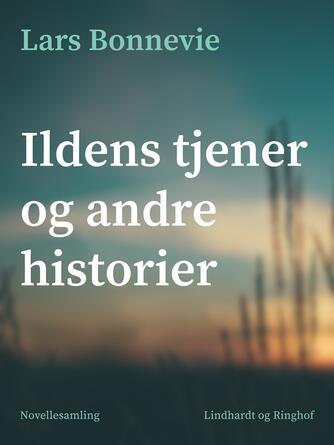 Lars Bonnevie: Ildens tjener og andre historier : novellesamling