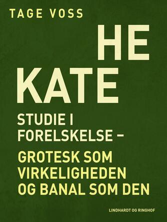 Tage Voss: Hekate : studie i forelskelse - grotesk som virkeligheden og banal som den