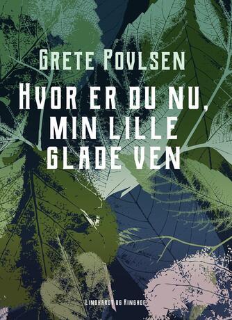 Grete Povlsen (f. 1915): Hvor er du nu, min lille glade ven