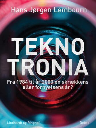 Hans Jørgen Lembourn: Teknotronia : fra 1984 til år 2000 en skrækkens eller fornyelsens år? : debat