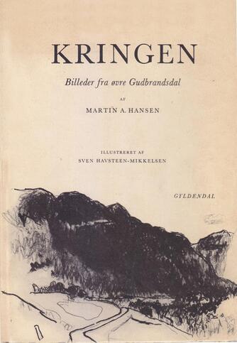 Martin A. Hansen (f. 1909): Kringen : billeder fra øvre Gudbrandsdal