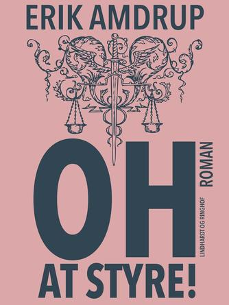 Erik Amdrup: Oh - at styre! : roman