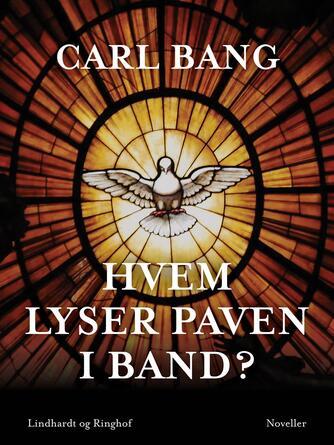 Carl Bang: Hvem lyser paven i band? : noveller
