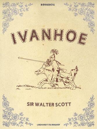 Walter Scott: Ivanhoe : børnebog (Ved Grete Juel Jørgensen)