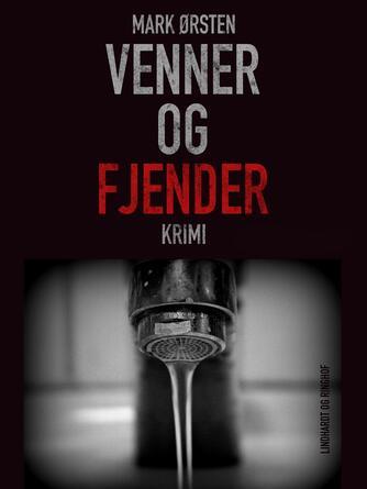 Mark Ørsten: Venner og fjender : krimi