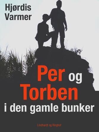 Hjørdis Varmer: Per og Torben i den gamle bunker