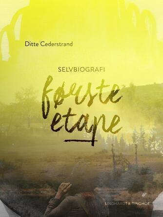 Ditte Cederstrand: Første etape : selvbiografi