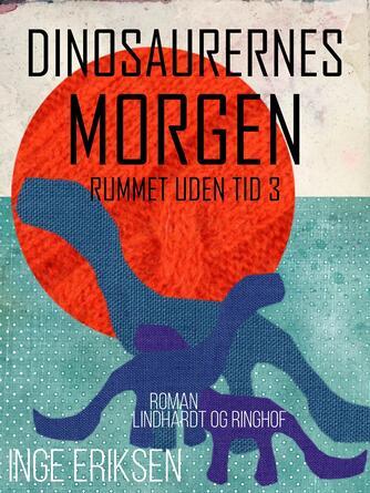 Inge Eriksen (f. 1935): Dinosaurernes morgen : roman