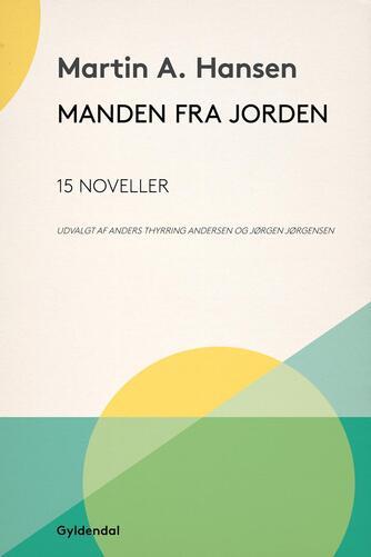 Martin A. Hansen (f. 1909): Manden fra jorden : 15 noveller