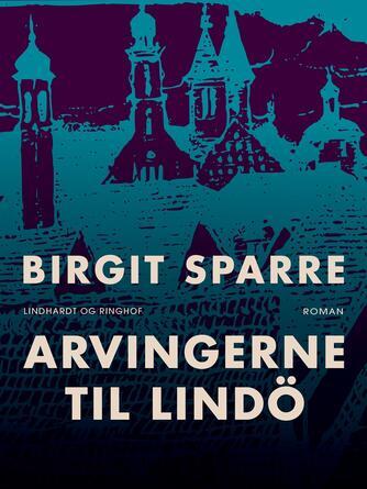 Birgit Sparre: Arvingerne til Lindö : roman