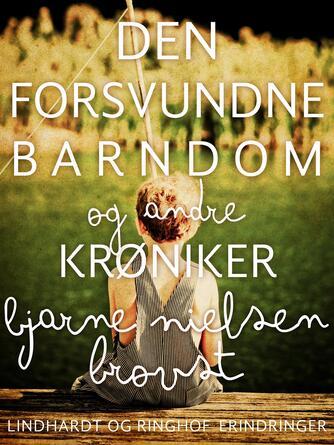 Bjarne Nielsen Brovst: Den forsvundne barndom og andre krøniker : erindringer