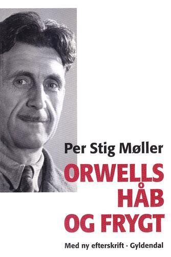 Per Stig Møller (f. 1942): Orwells håb og frygt
