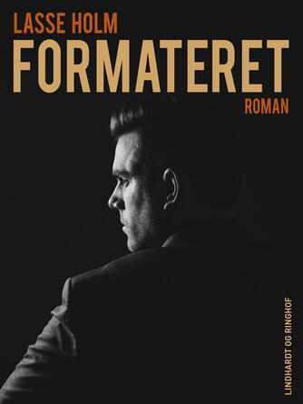 Lasse Holm (f. 1968): Formateret : roman