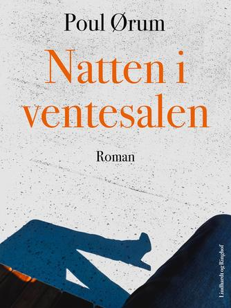 Poul Ørum (f. 1919): Natten i ventesalen : roman