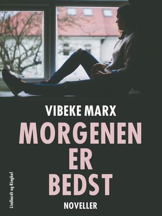 Vibeke Marx: Morgenen er bedst : noveller