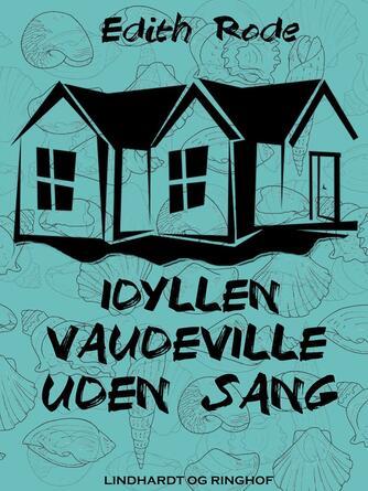 Edith Rode: Idyllen : vaudeville uden sang