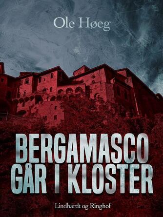 Ole Høeg: Bergamasco går i kloster : kriminalroman