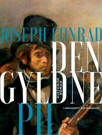 Joseph Conrad: Den gyldne pil : historisk roman