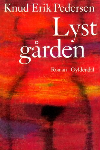 Knud Erik Pedersen (f. 1934): Lystgården : roman