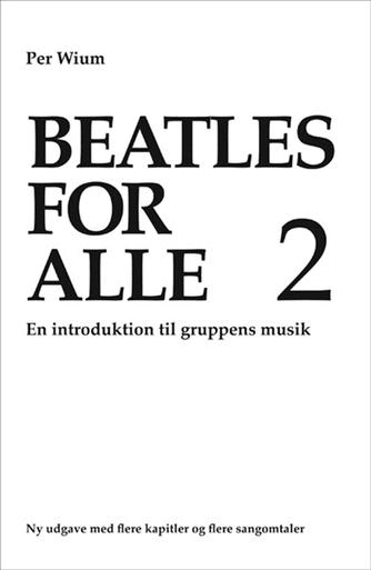 Per Wium: Beatles for alle 2 : en introduktion til gruppens musik