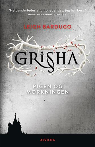 Leigh Bardugo: Grisha - pigen og mørkningen