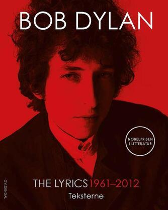 Bob Dylan: The Lyrics 1961-2012 : teksterne