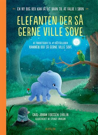 Carl-Johan Forssén Ehrlin: Elefanten der så gerne ville sove : en ny bog der kan få dit barn til at falde i søvn