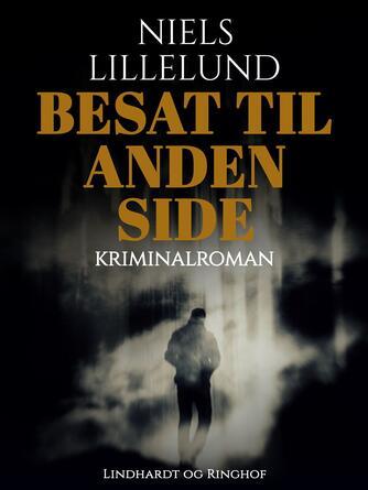 Niels Lillelund (f. 1965): Besat til anden side : kriminalroman