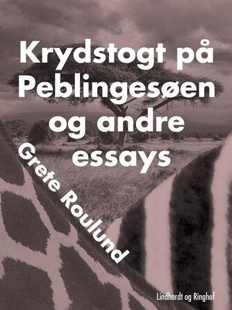 Grete Roulund: Krydstogt på Peblingesøen og andre essays