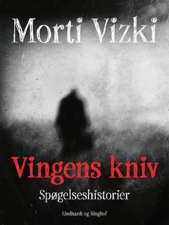 Morti Vizki: Vingens kniv : spøgelseshistorier