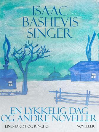 Isaac Bashevis Singer: En lykkelig dag og andre noveller