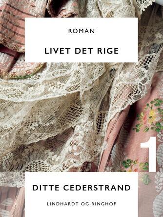 Ditte Cederstrand: Livet det rige : roman