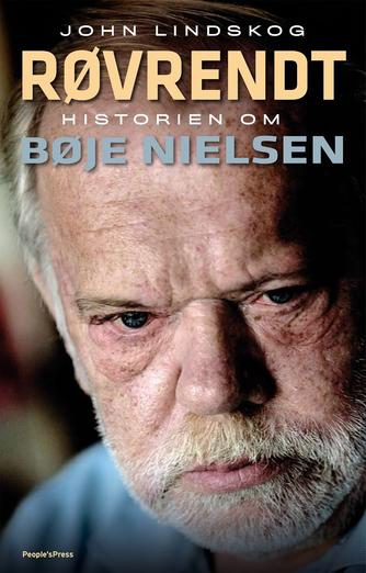 John Lindskog: Røvrendt : historien om Bøje Nielsen