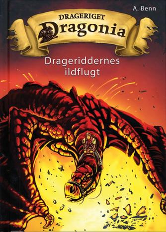 Amelie Benn: Drageriget Dragonia - drageriddernes ildflugt