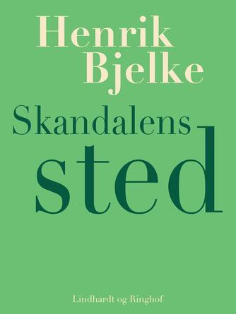 Henrik Bjelke: Skandalens sted