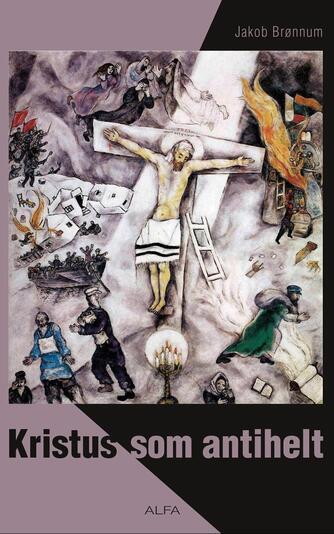 Jakob Brønnum: Kristus som antihelt